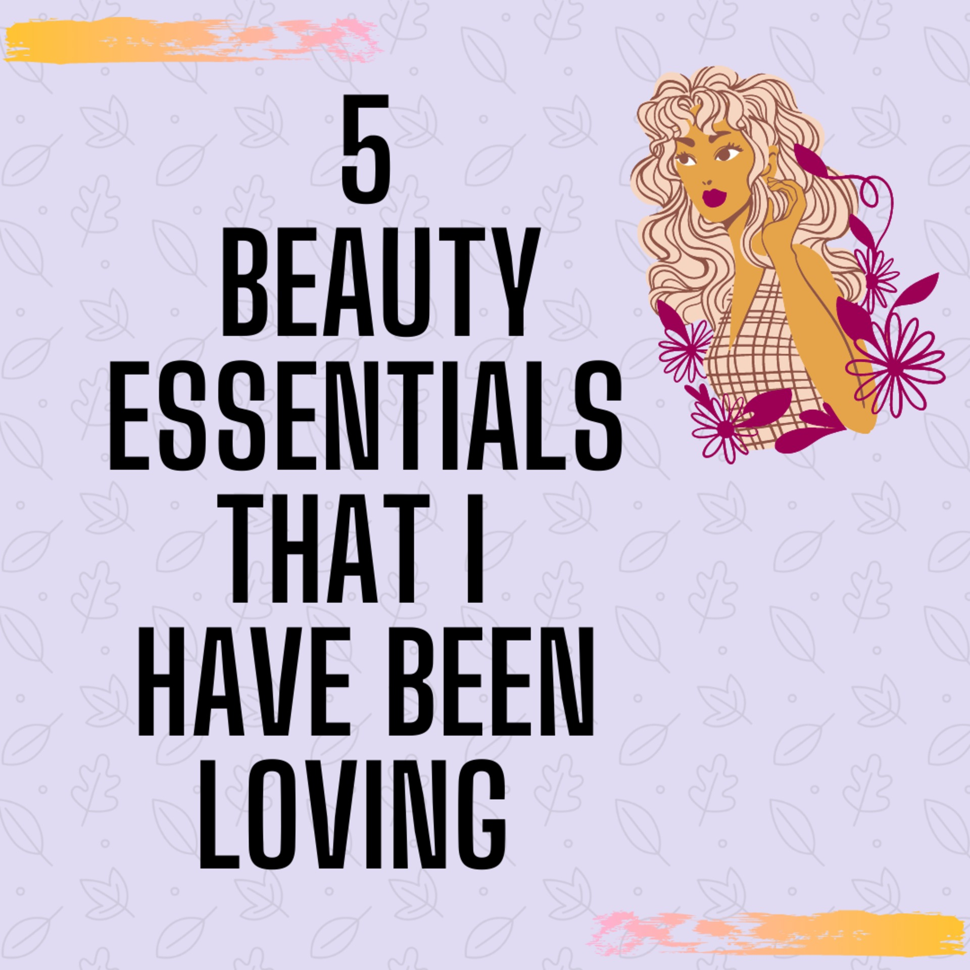 5 Beauty Essentials that I have been LOVING image